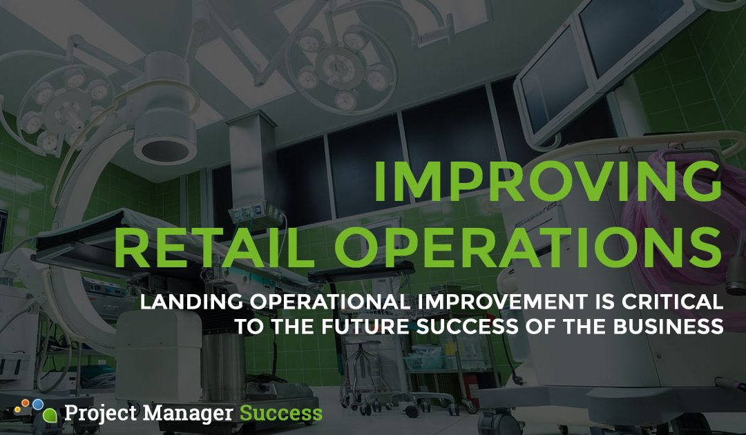 Landing Retail Operational Improvement Changes » Project Manager Success