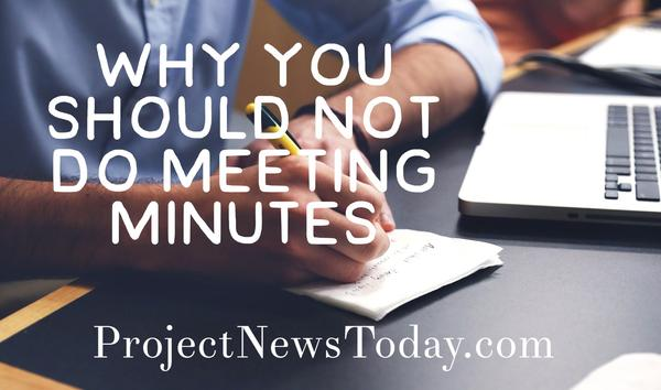 Why You Should Not Do Meeting Minutes - Project News Today