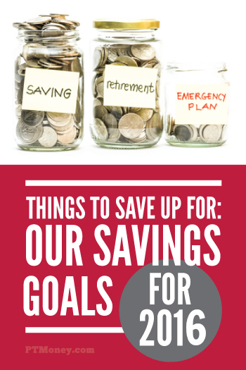 Do you need help figuring out what to save money for? Read how PT saves money and what his goals are for 2016. This will get ideas going for what financial goals you need to have in place.