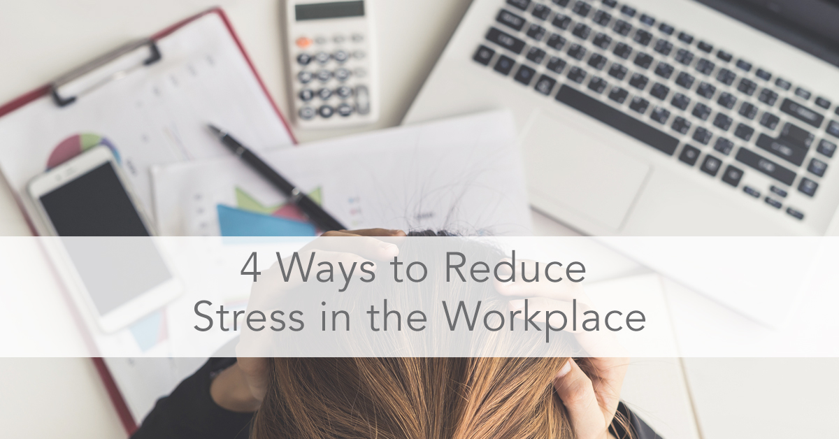4 Ways to Reduce Stress in the Workplace