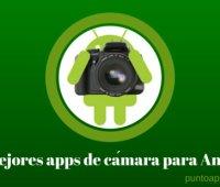 Las mejores apps de cámara para Android