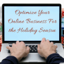 Tips To Help You Optimize Your Online Business Before The