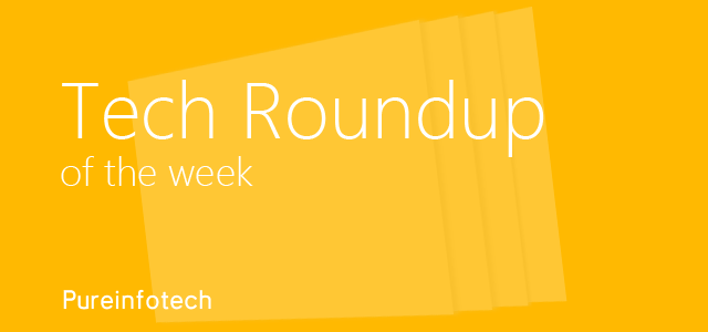 Tech Roundup of the week