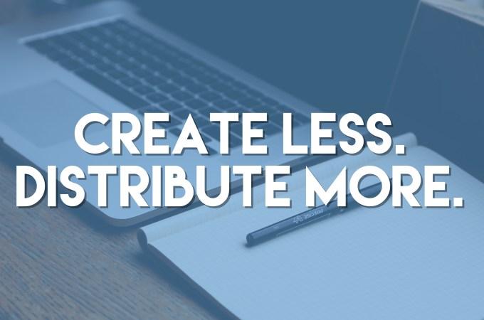 Create Less. Distribute More.