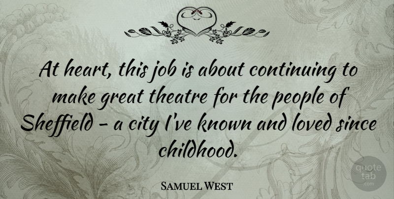 Samuel West At heart, this job is about continuing to make great