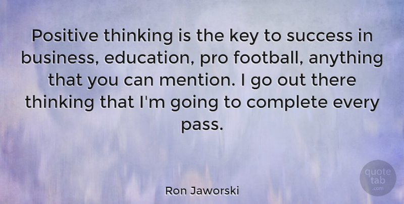 Ron Jaworski Positive thinking is the key to success in business