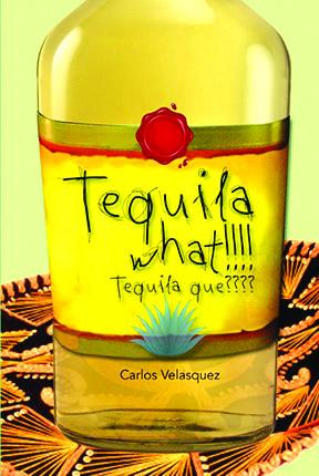 Tequila what, Tequila qué? es el título del libro de Carlos Velásquez.