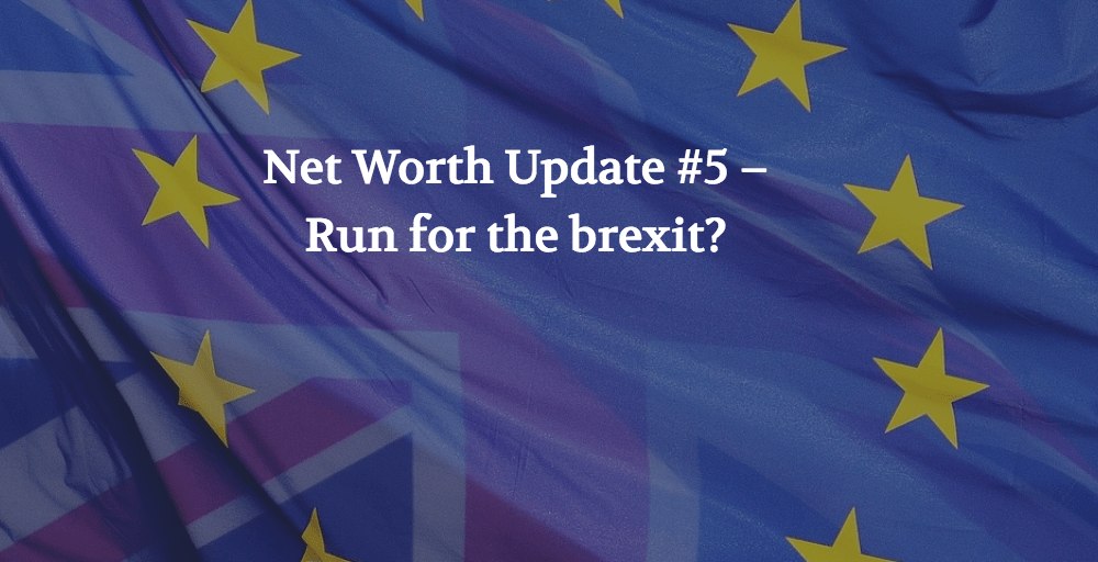 Net Worth Update #5 – Run for the brexit?
