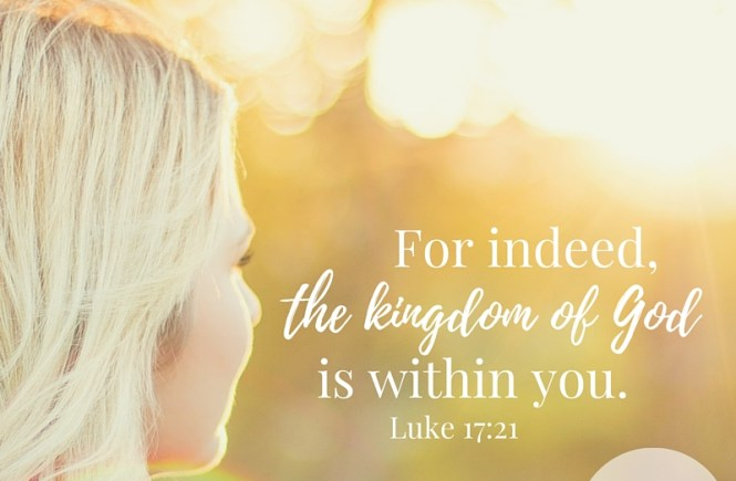 For indeed, the kingdom of God is within you