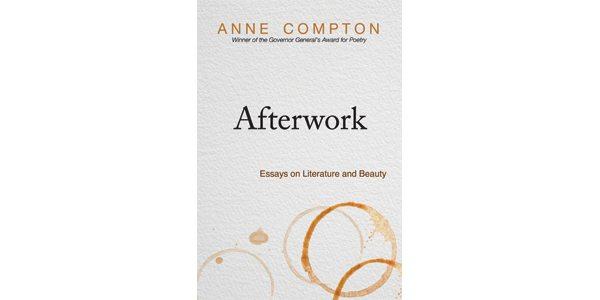Afterwork Essays on Literature and Beauty Quill and Quire