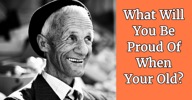 What Will You Be Proud Of When Your Old? QuizDoo