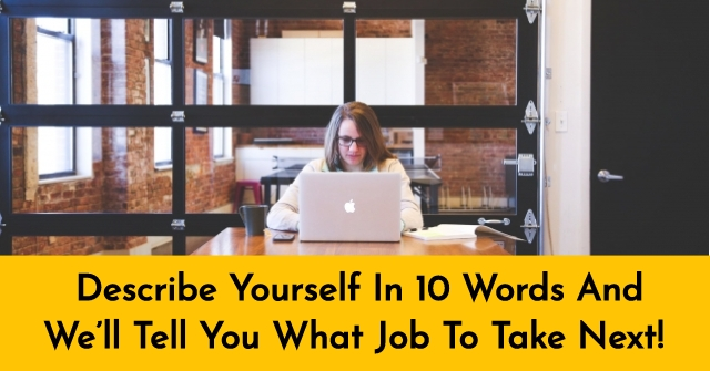 Describe Yourself In 10 Words And We\u0027ll Tell You What Job To Take