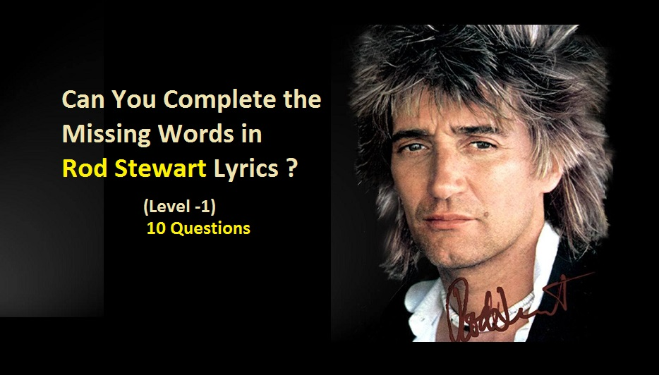 Can You Complete the Missing Words in Rod Stewart Lyrics (Level -1