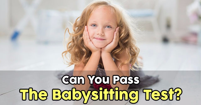 Can You Pass The Babysitting Test? QuizPug - babysitting pass