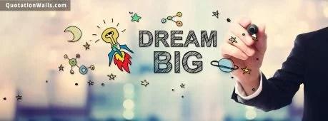 Achievement Quotes Hd Wallpaper Dream Big Motivational Facebook Cover Photo Quotationwalls