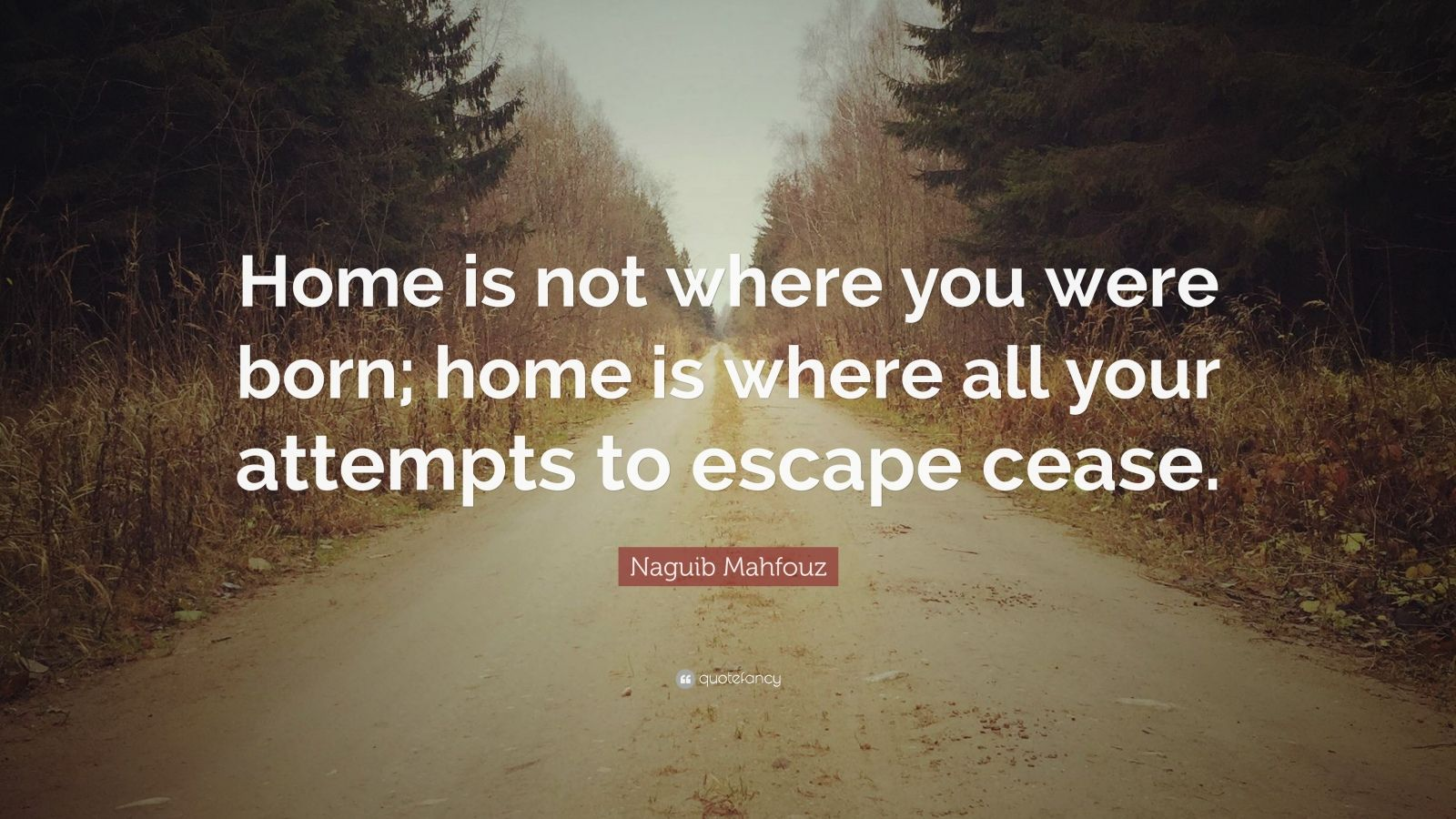 Dream Wallpaper Quotes Naguib Mahfouz Quote Home Is Not Where You Were Born