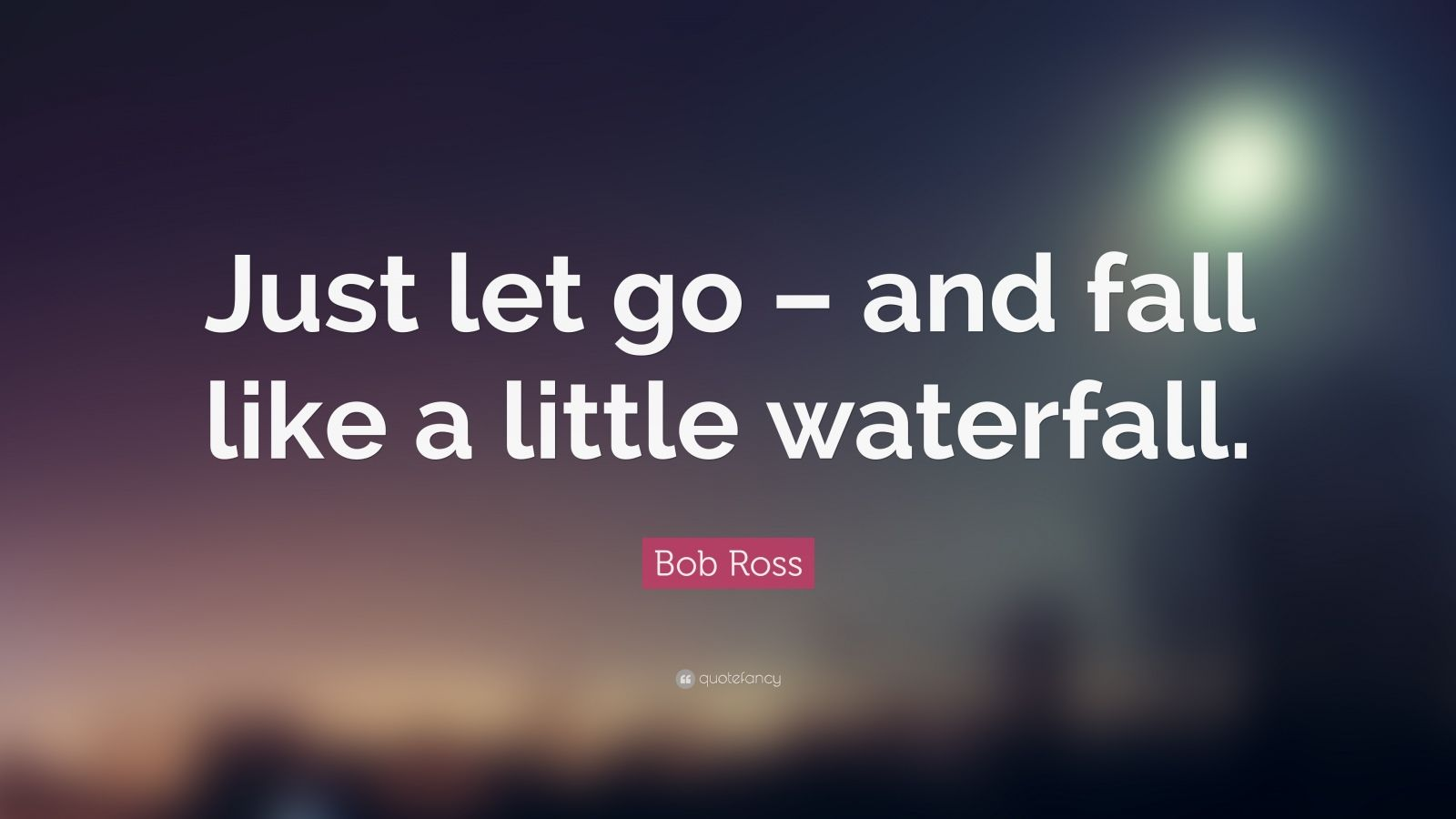 Fall Waterfall Wallpaper Bob Ross Quote Just Let Go And Fall Like A Little