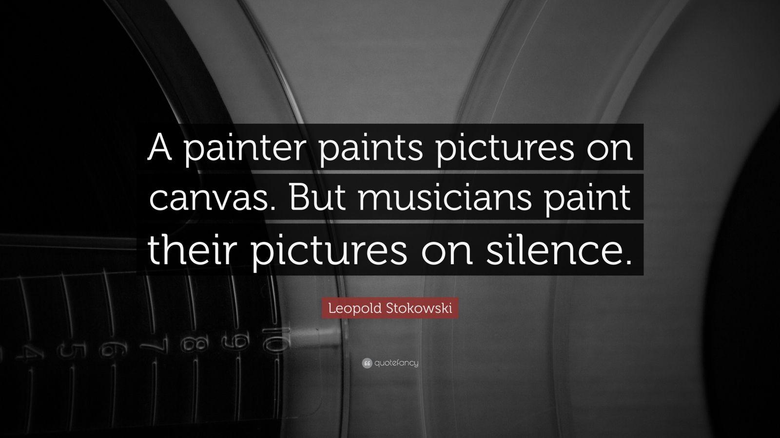 Roald Dahl Quotes Wallpaper Leopold Stokowski Quote A Painter Paints Pictures On