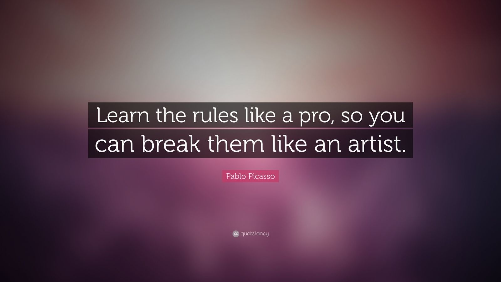 Persistence Quotes Wallpapers Pablo Picasso Quote Learn The Rules Like A Pro So You