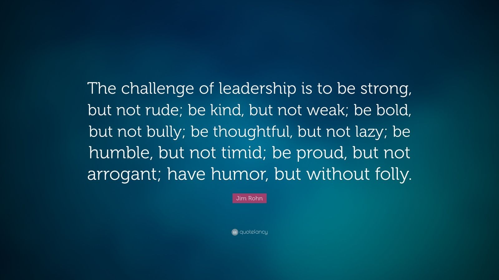 Strong Wallpapers Quotes Jim Rohn Quote The Challenge Of Leadership Is To Be