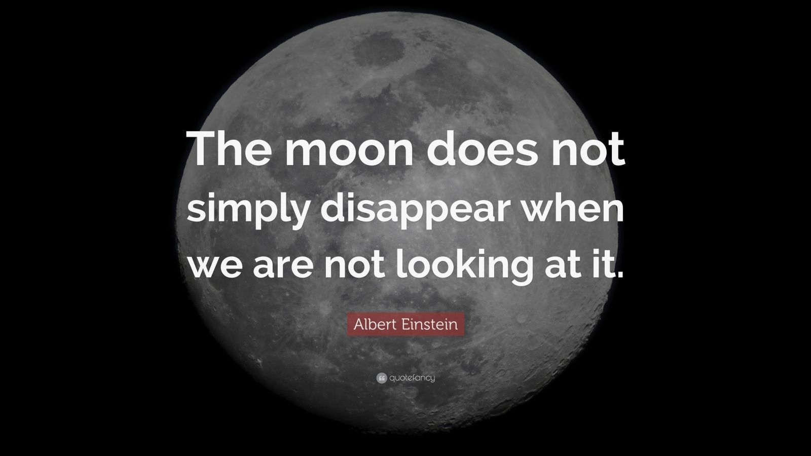 Fancy Quote Wallpaper Albert Einstein Quote The Moon Does Not Simply Disappear