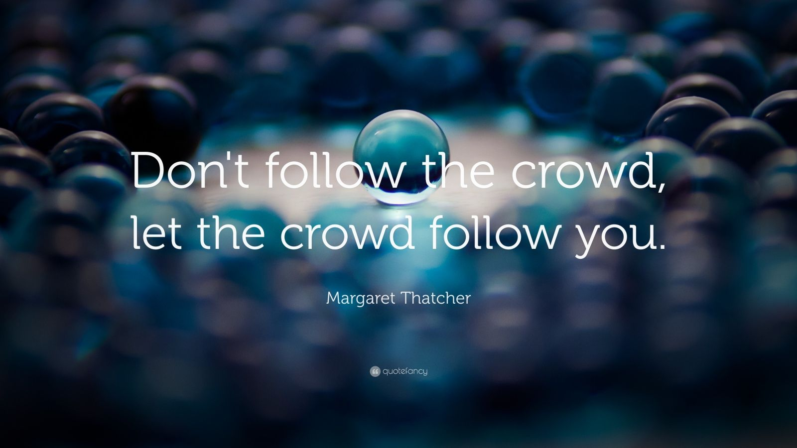 Free Friendship Quotes Wallpapers Margaret Thatcher Quote Don T Follow The Crowd Let The