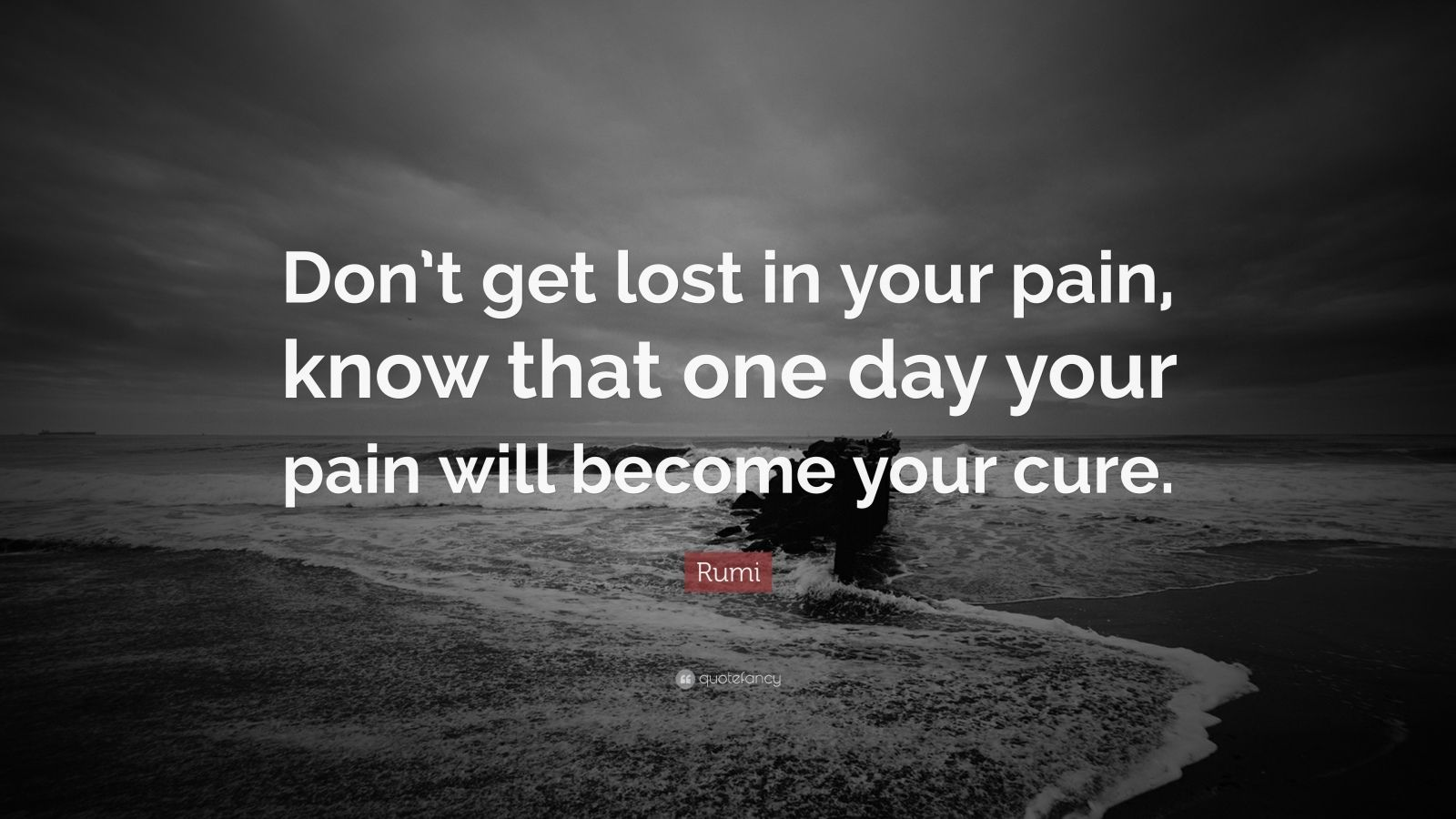 God Inspirational Quotes Wallpaper Rumi Quote Don T Get Lost In Your Pain Know That One