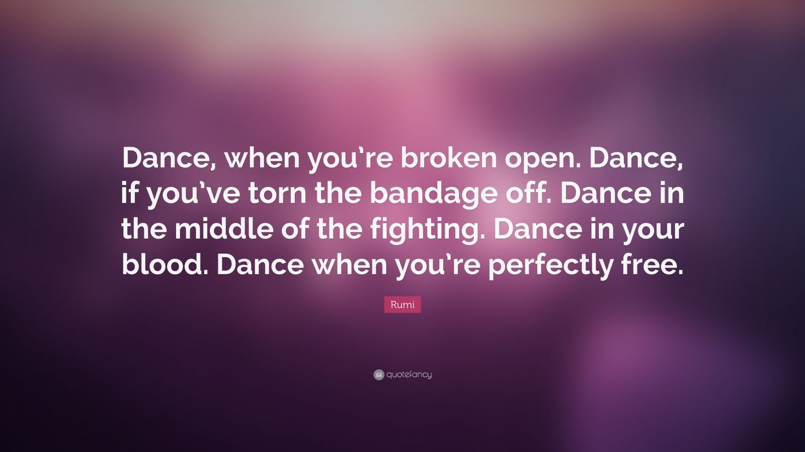 Motivational Quotes Computer Backgrounds Wallpapers Rumi Quote Dance When You Re Broken Open Dance If You