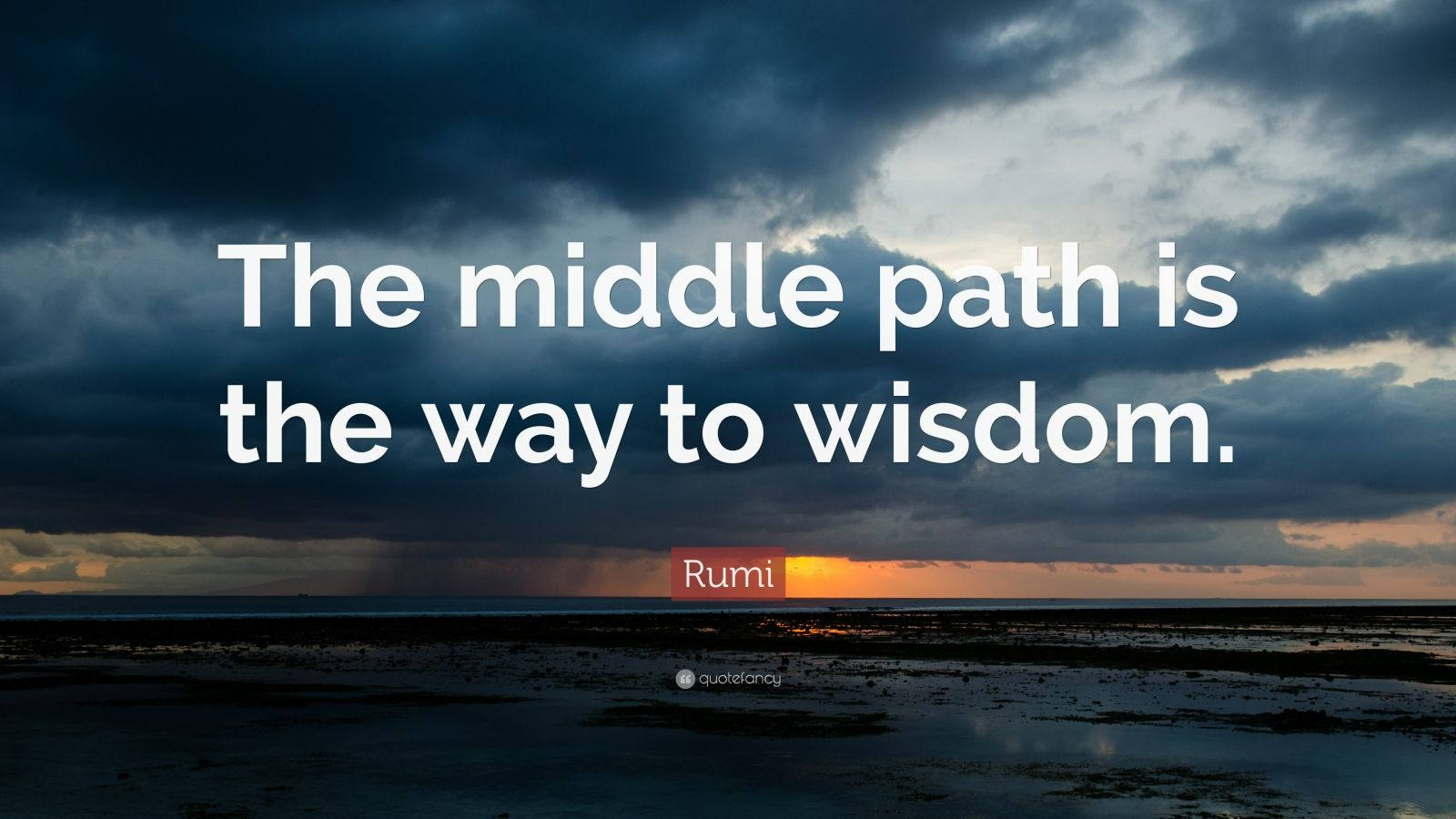 Theodore Roosevelt Wallpaper Quote Rumi Quote The Middle Path Is The Way To Wisdom 12