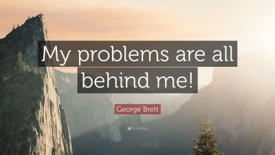 """George Brett Quote: """"My problems are all behind me!"""" (7 wallpapers) - Quotefancy"""