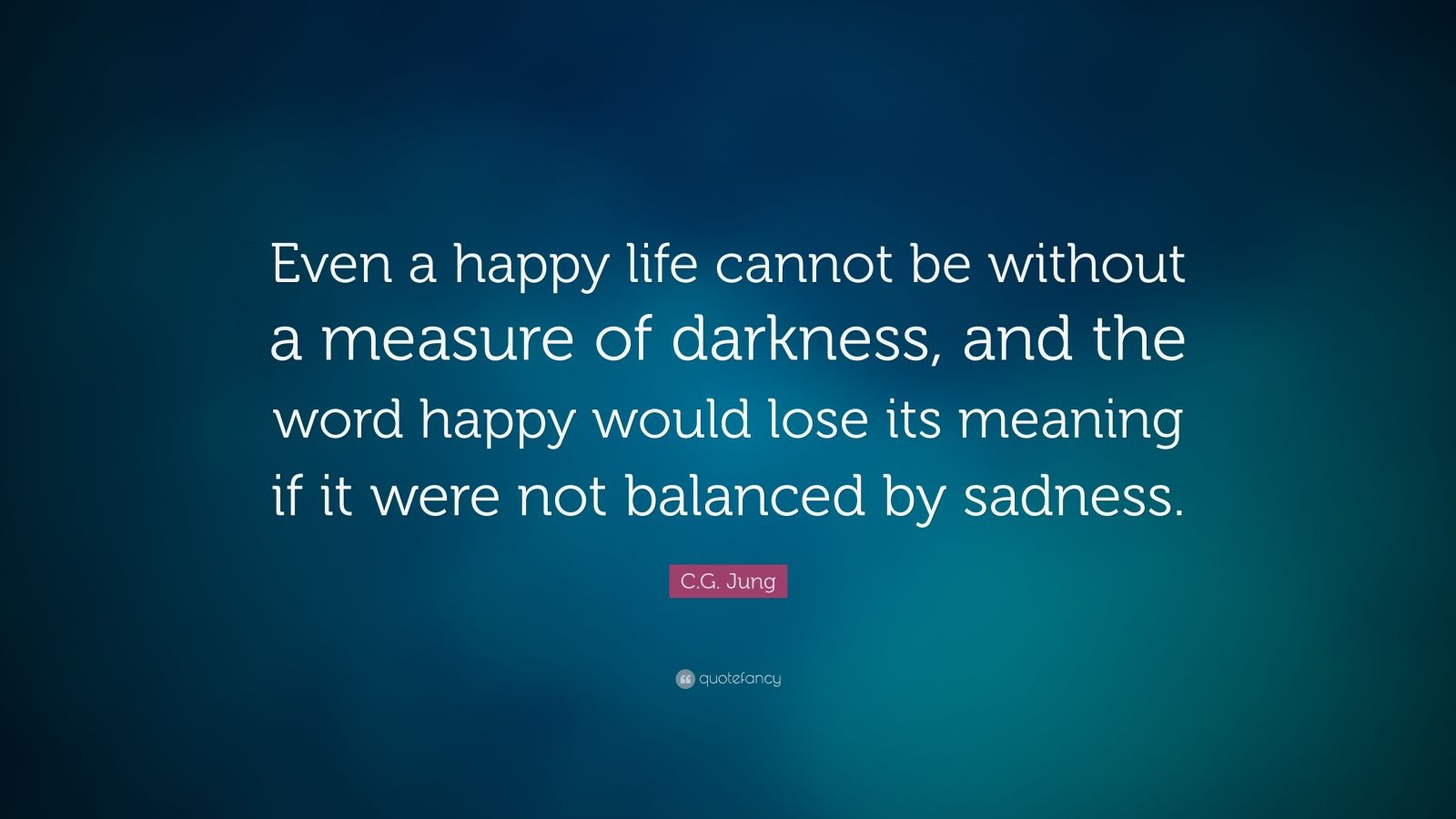 Buddha Quotes With Wallpaper C G Jung Quote Even A Happy Life Cannot Be Without A