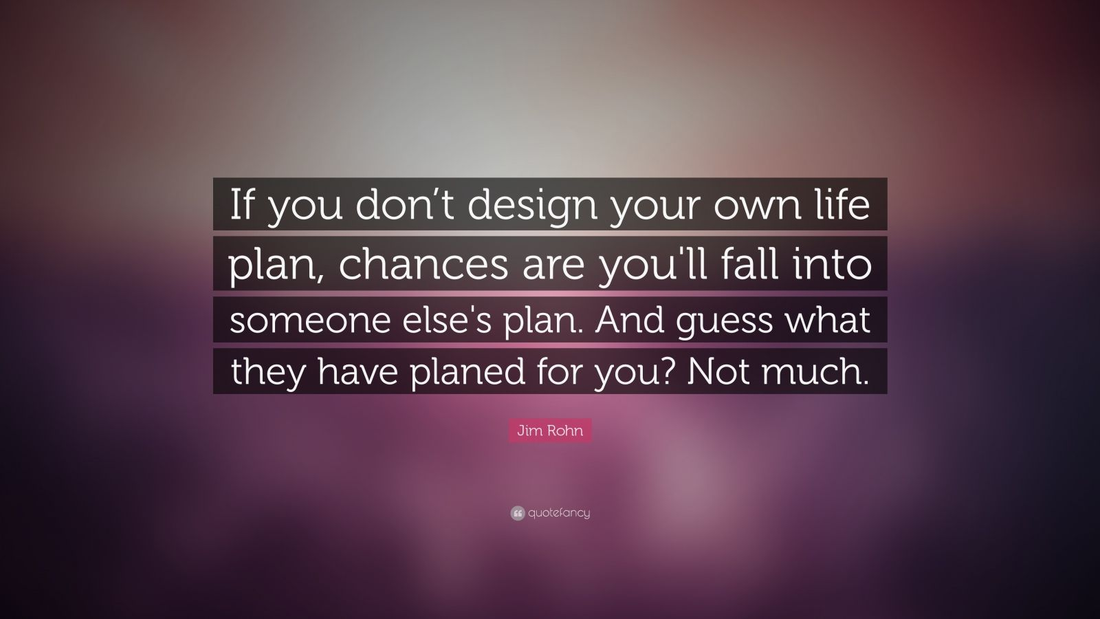 Chances Quotes Wallpaper Jim Rohn Quote If You Don T Design Your Own Life Plan