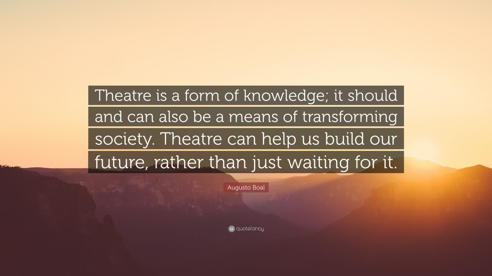 Startup Quotes Wallpaper Augusto Boal Quote Theatre Is A Form Of Knowledge It