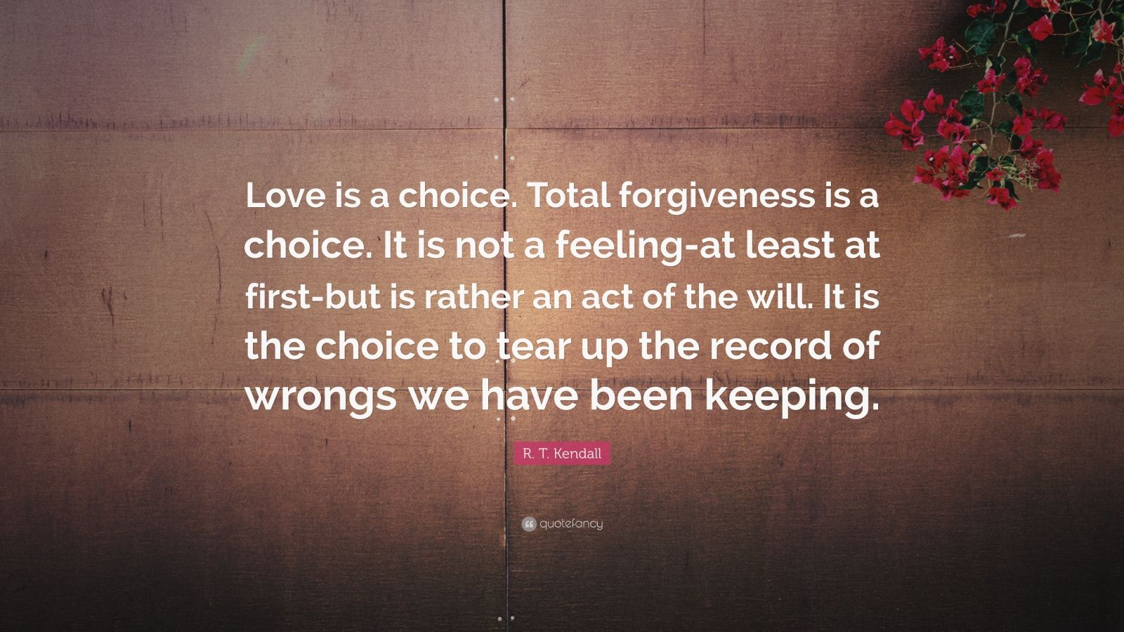 Tear Quotes Wallpaper R T Kendall Quote Love Is A Choice Total Forgiveness