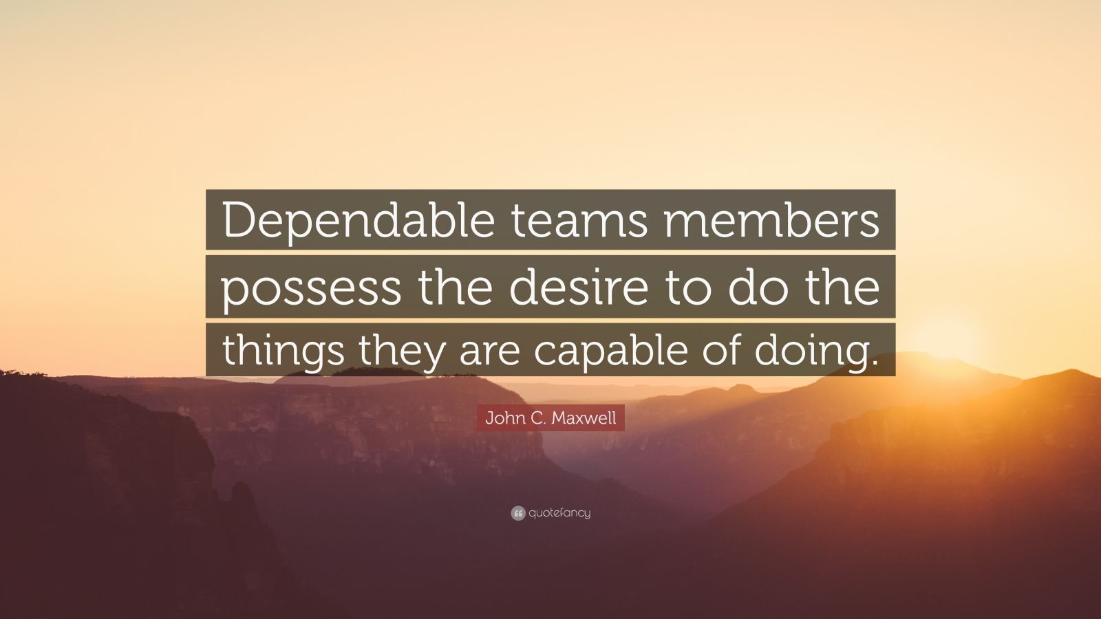 Courage Wallpapers Quotes John C Maxwell Quote Dependable Teams Members Possess