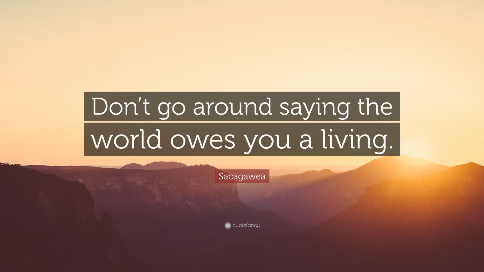 Steve Jobs Motivational Quotes Wallpaper Sacagawea Quote Don T Go Around Saying The World Owes