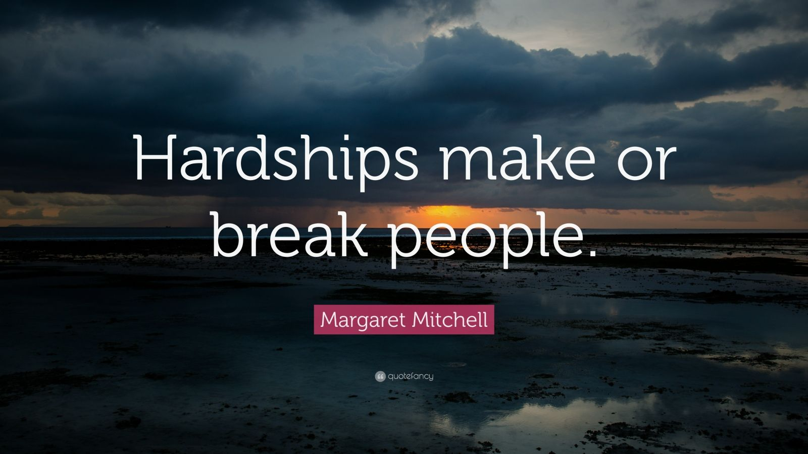 Courage Wallpapers Quotes Margaret Mitchell Quote Hardships Make Or Break People
