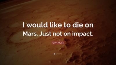 """Elon Musk Quote: """"I would like to die on Mars. Just not on impact."""" (14 wallpapers) - Quotefancy"""