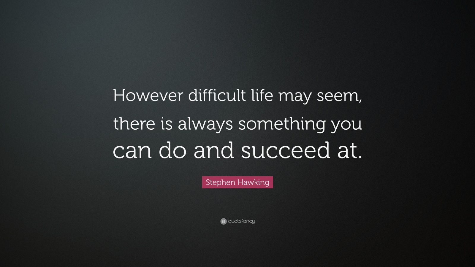 Benjamin Franklin Quotes Wallpaper Stephen Hawking Quote However Difficult Life May Seem