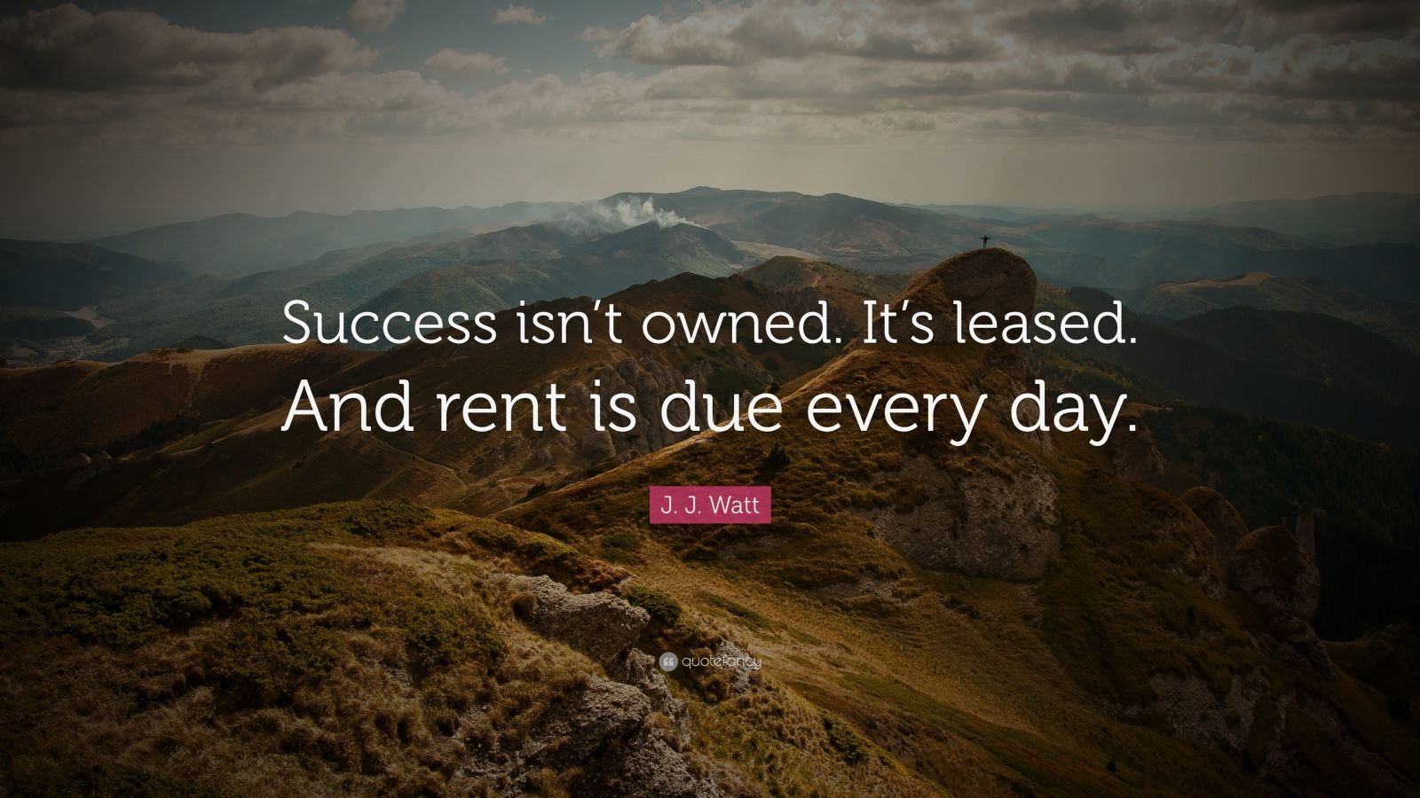 Focus Quotes Wallpaper J J Watt Quote Success Isn T Owned It S Leased And