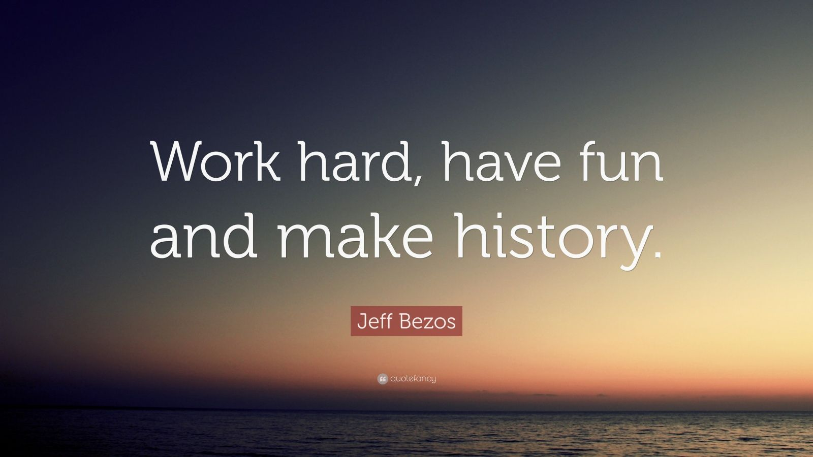 Turning 30 Quotes Wallpapers Jeff Bezos Quote Work Hard Have Fun And Make History