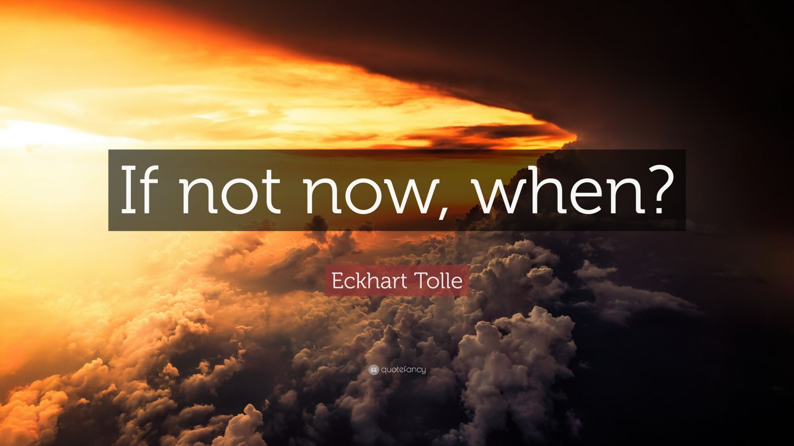 Wallpaper Writing Quotes Eckhart Tolle Quote If Not Now When 23 Wallpapers