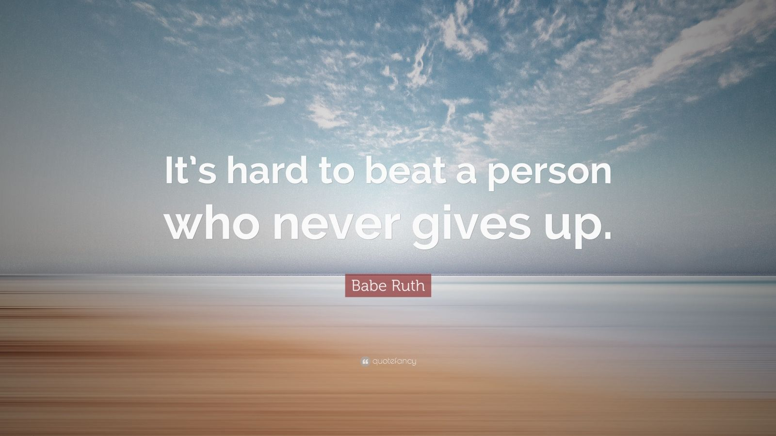 Fancy Quote Wallpaper Babe Ruth Quote It S Hard To Beat A Person Who Never