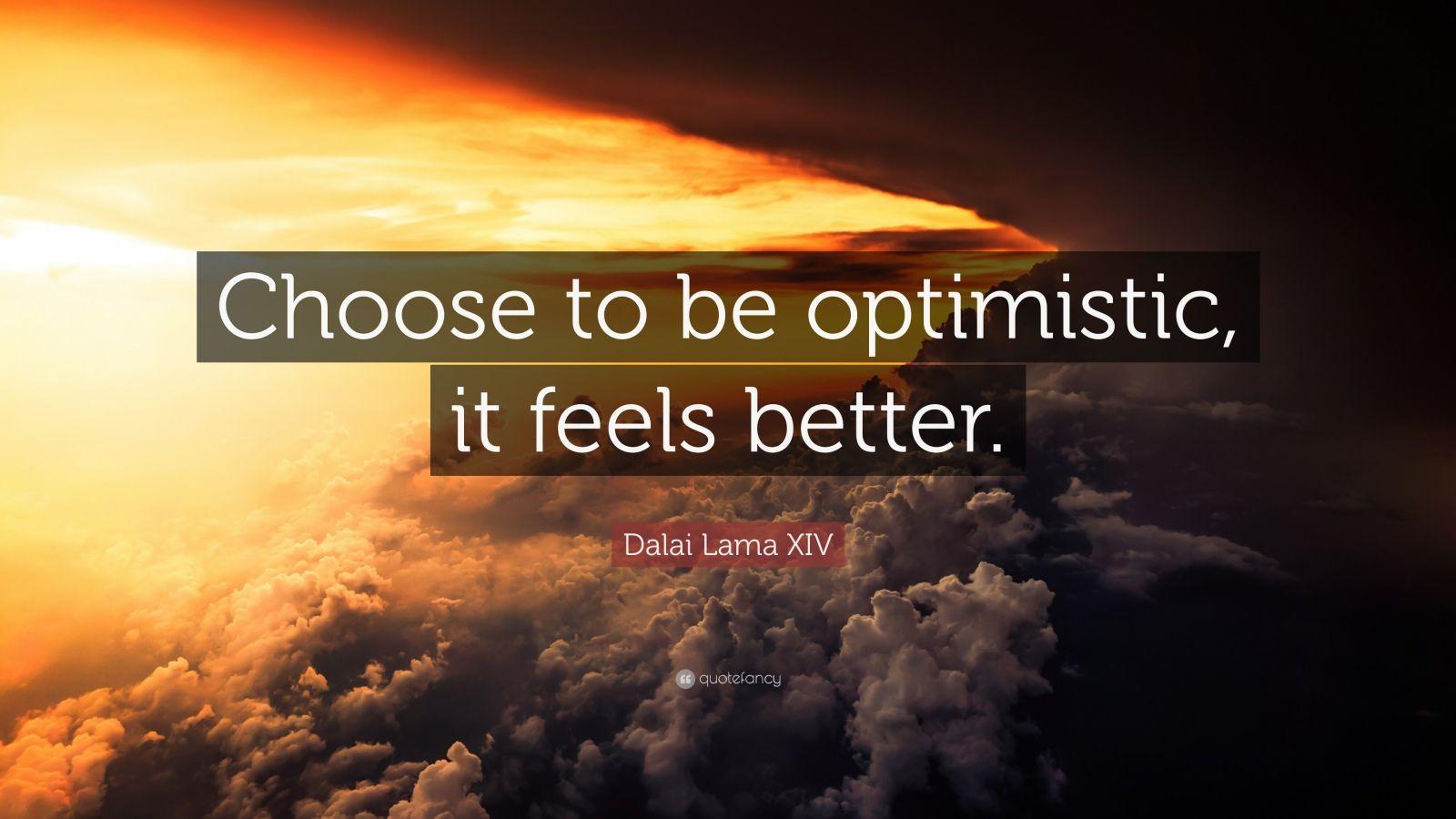 Dalai Lama Quotes Wallpapers Dalai Lama Xiv Quote Choose To Be Optimistic It Feels