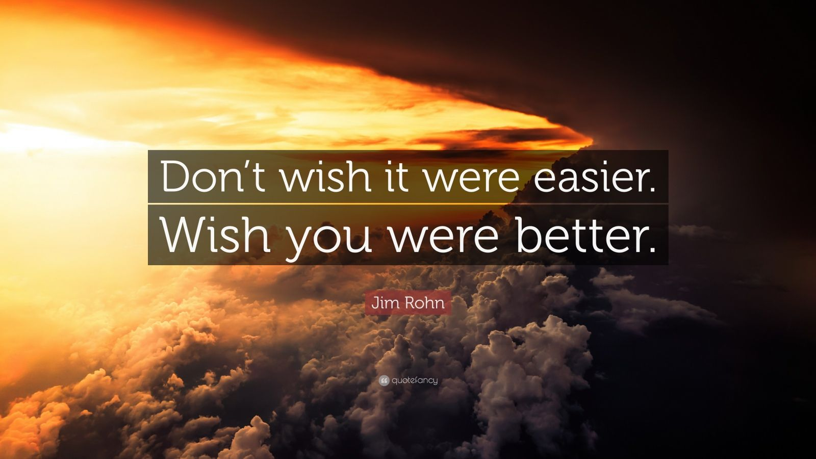 Startup Quotes Wallpaper Jim Rohn Quote Don T Wish It Were Easier Wish You Were