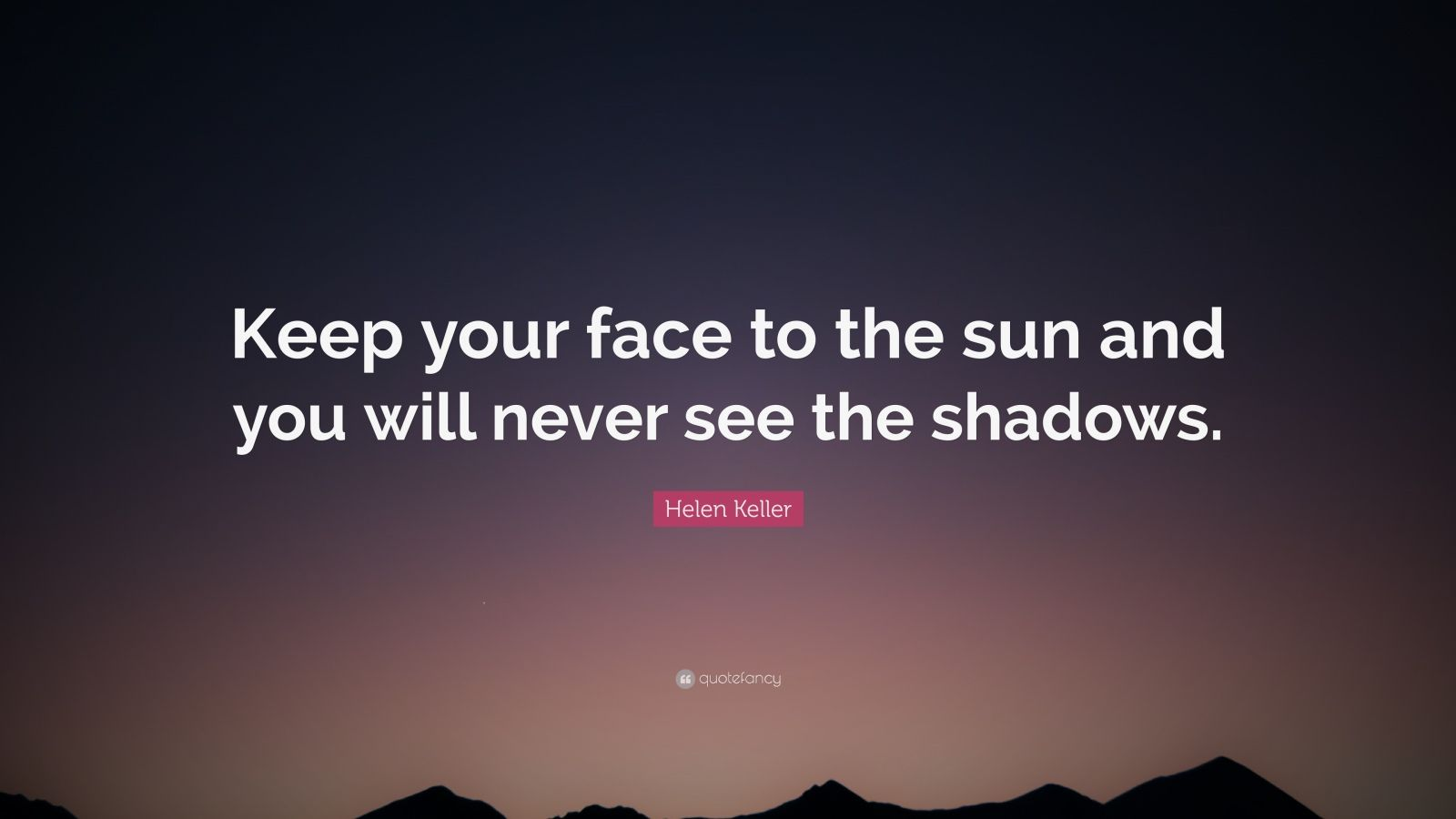 Dalai Lama Quotes Wallpapers Helen Keller Quote Keep Your Face To The Sun And You