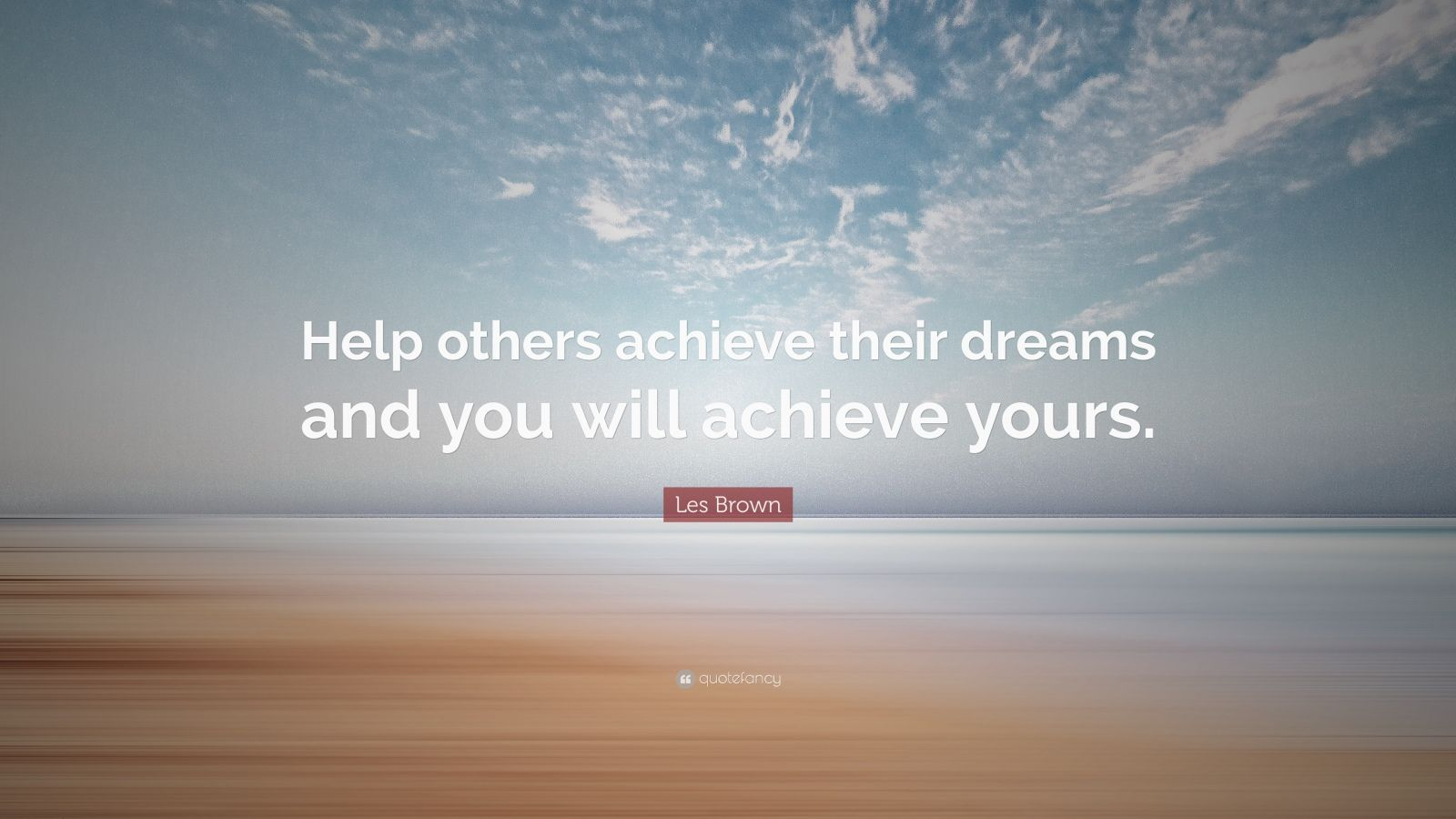 First Love Wallpapers Quotes Les Brown Quote Help Others Achieve Their Dreams And You