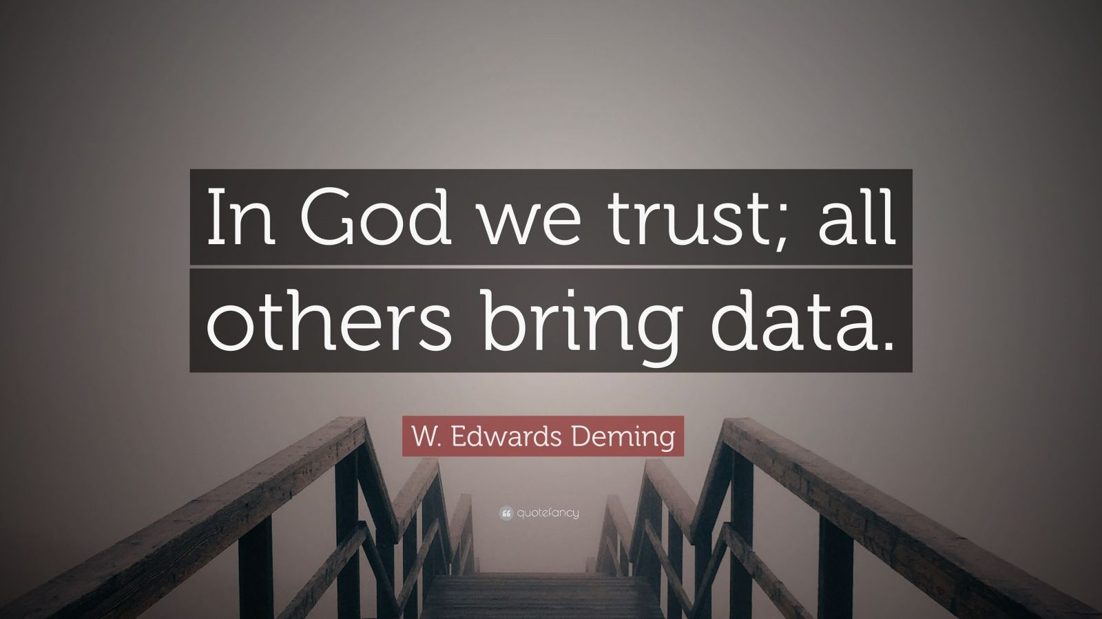 Trust Quotes Wallpaper W Edwards Deming Quote In God We Trust All Others