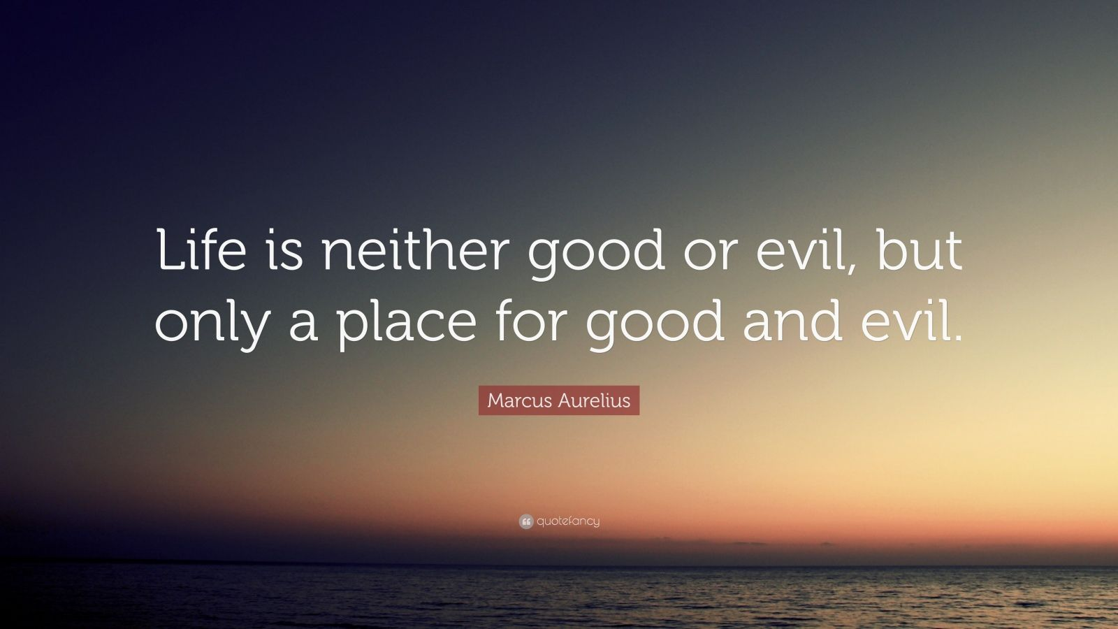 Dalai Lama Quotes Wallpapers Marcus Aurelius Quote Life Is Neither Good Or Evil But