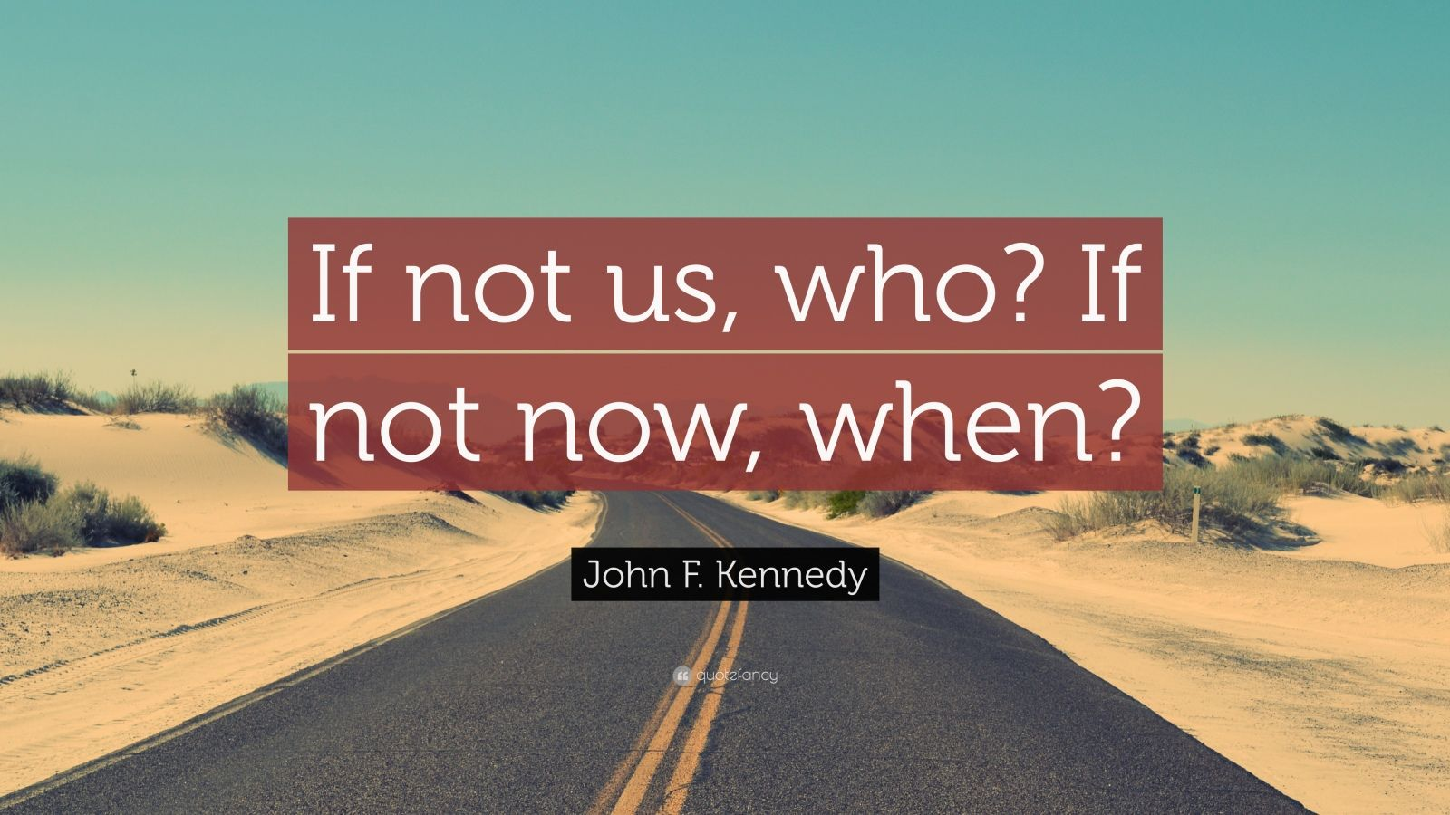 Napoleon Hill Quotes Wallpaper John F Kennedy Quote If Not Us Who If Not Now When
